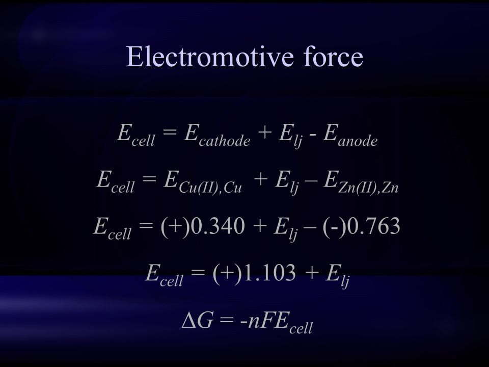 Electromotive force Ecell = Ecathode + Elj - Eanode
