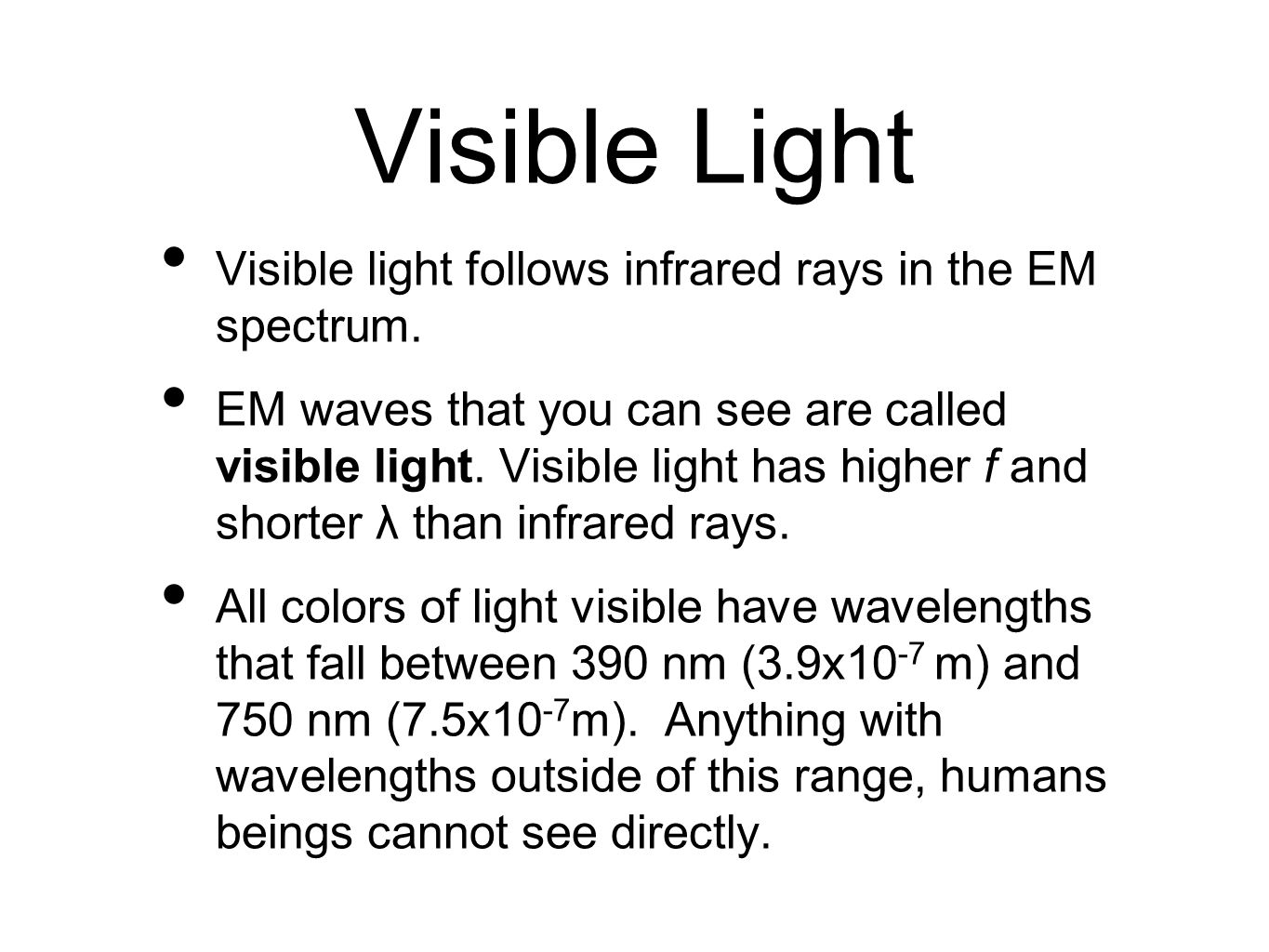 Visible Light Visible light follows infrared rays in the EM spectrum.