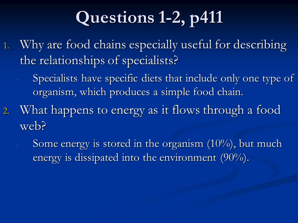 Questions 1-2, p411 Why are food chains especially useful for describing the relationships of specialists