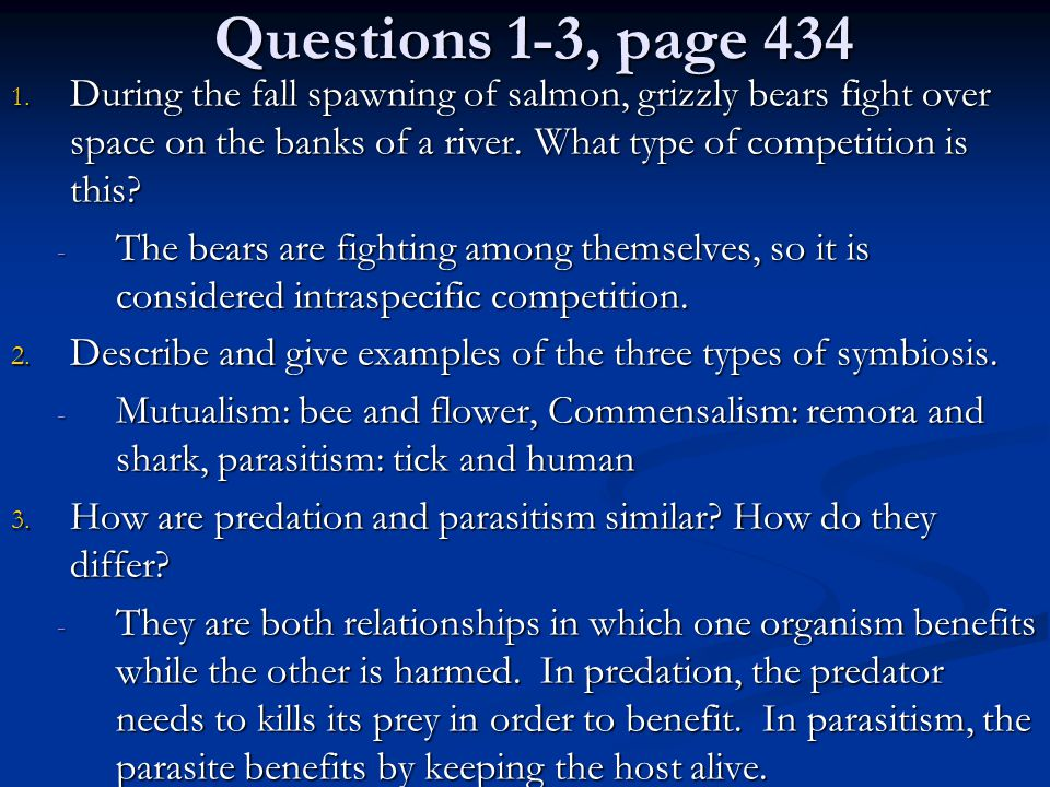 Questions 1-3, page 434 During the fall spawning of salmon, grizzly bears fight over space on the banks of a river. What type of competition is this