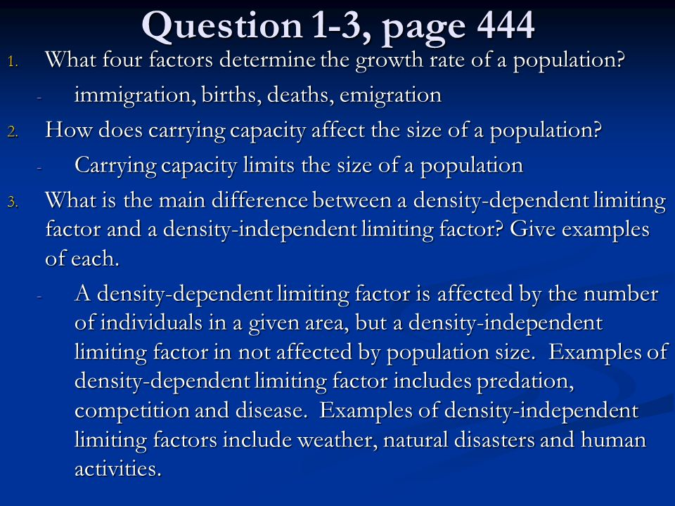 Question 1-3, page 444 What four factors determine the growth rate of a population immigration, births, deaths, emigration.