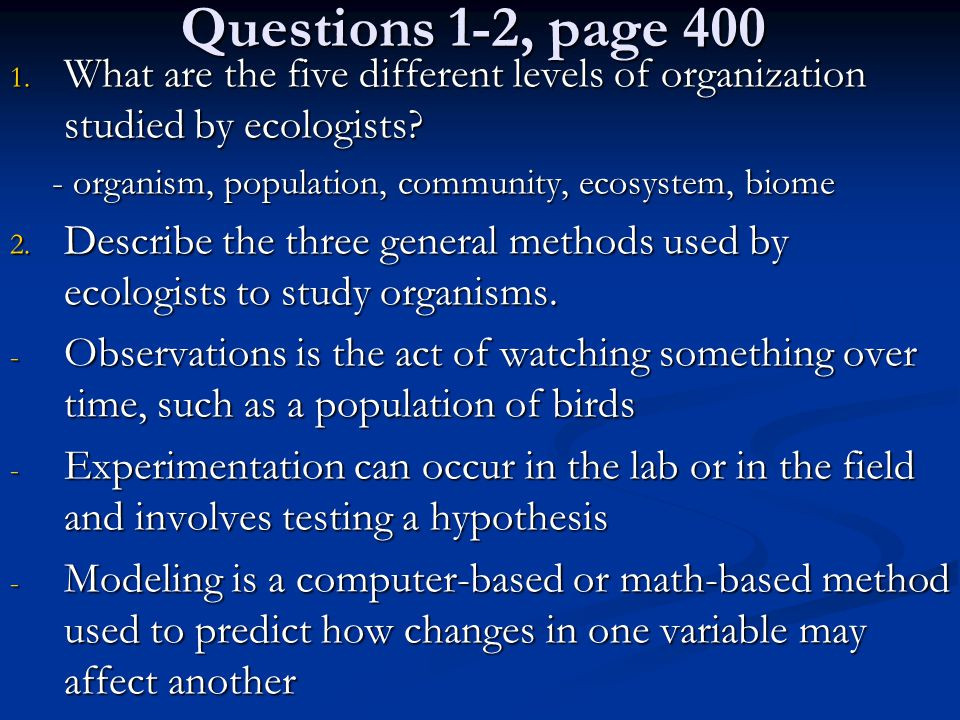 Questions 1-2, page 400 What are the five different levels of organization studied by ecologists