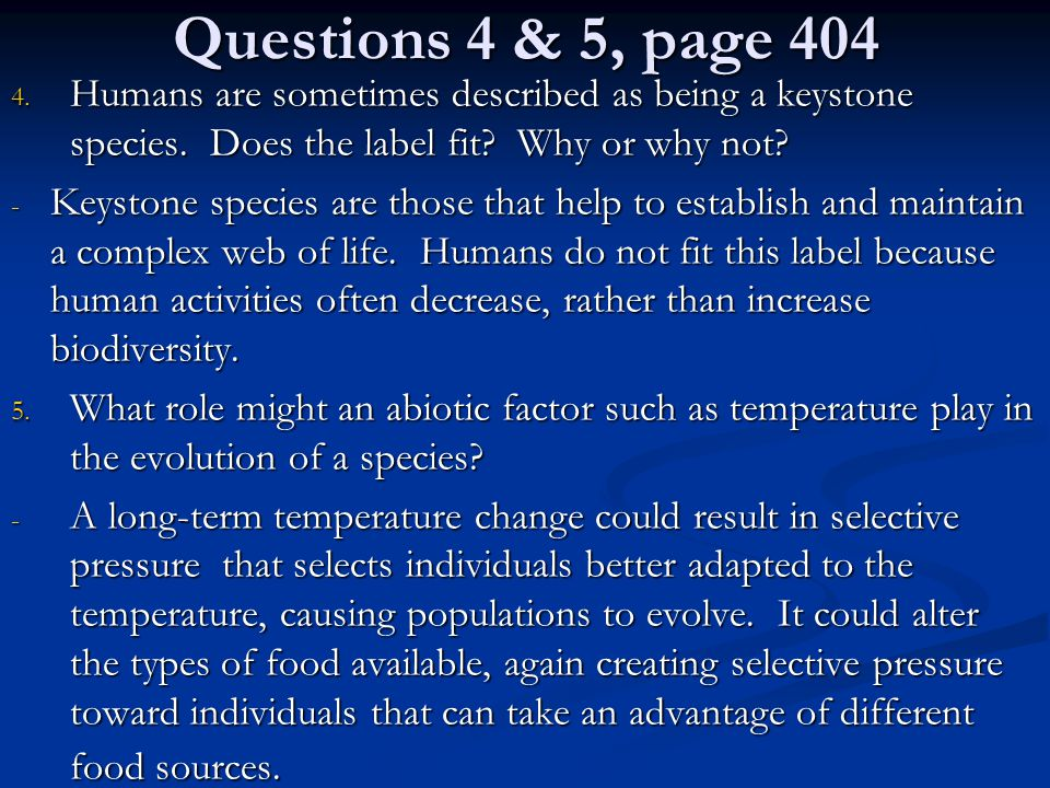 Questions 4 & 5, page 404 Humans are sometimes described as being a keystone species. Does the label fit Why or why not