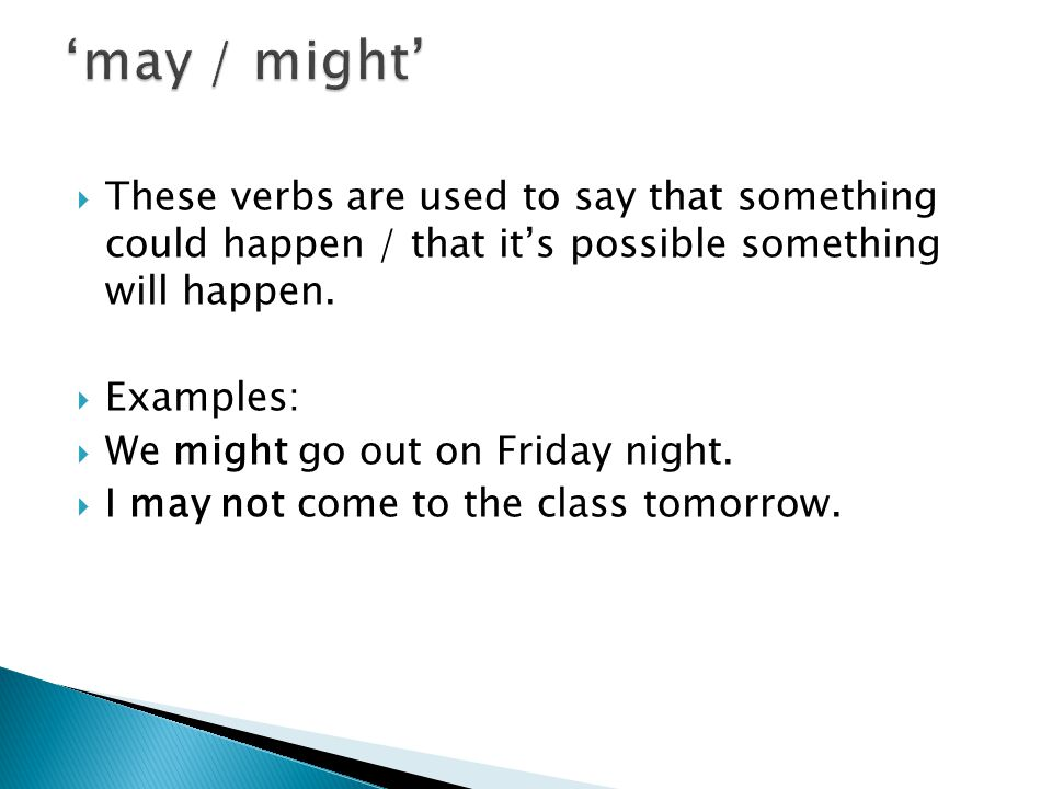'may / might' These verbs are used to say that something could happen / that it's possible something will happen.
