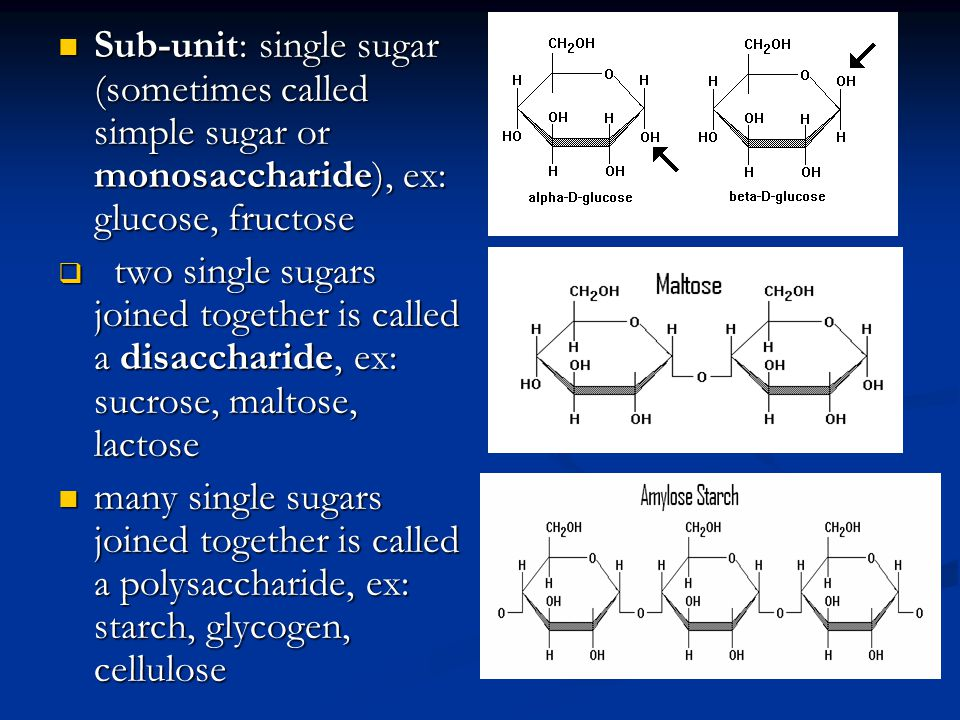 Sub-unit: single sugar (sometimes called simple sugar or monosaccharide), ex: glucose, fructose