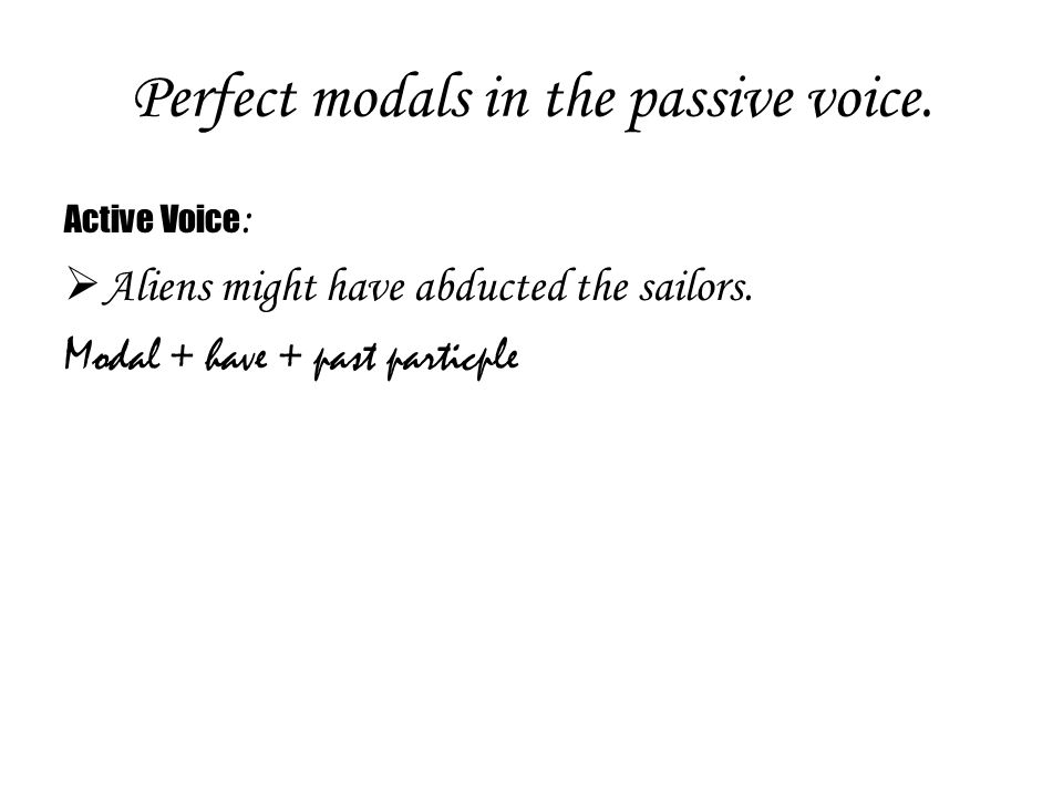 Perfect modals in the passive voice.
