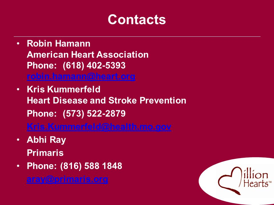 Contacts Robin Hamann American Heart Association Phone: (618) 402-5393 robin.hamann@heart.org. Kris Kummerfeld Heart Disease and Stroke Prevention.