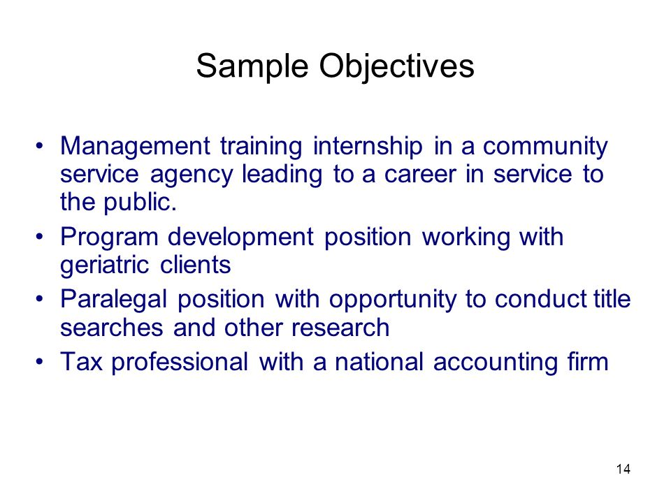 3/25/2017 Sample Objectives. Management training internship in a community service agency leading to a career in service to the public.