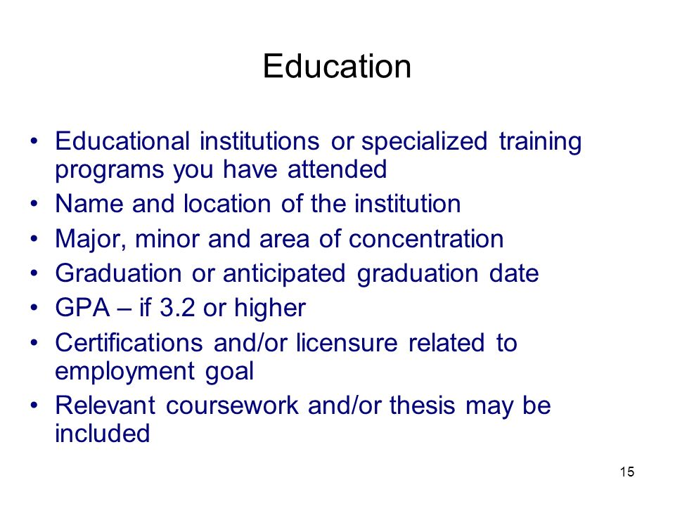 3/25/2017 Education. Educational institutions or specialized training programs you have attended. Name and location of the institution.