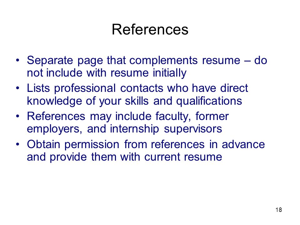 3/25/2017 References. Separate page that complements resume – do not include with resume initially.