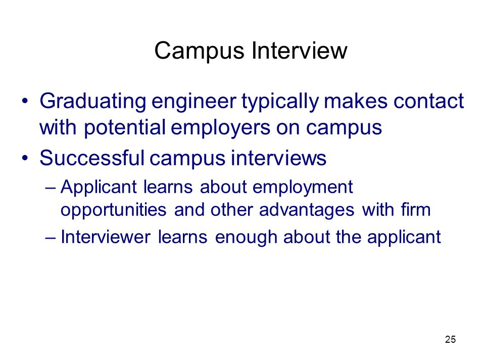 3/25/2017 Campus Interview. Graduating engineer typically makes contact with potential employers on campus.