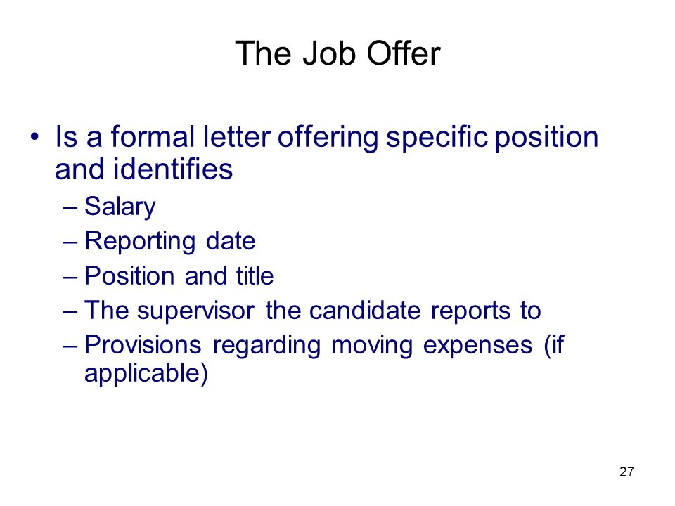 3/25/2017 The Job Offer. Is a formal letter offering specific position and identifies. Salary. Reporting date.