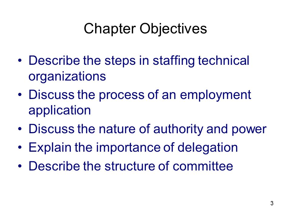 3/25/2017 Chapter Objectives. Describe the steps in staffing technical organizations. Discuss the process of an employment application.