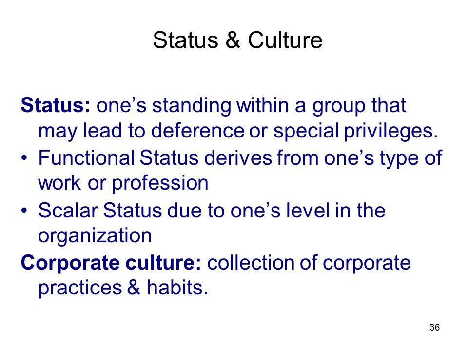 3/25/2017 Status & Culture. Status: one's standing within a group that may lead to deference or special privileges.
