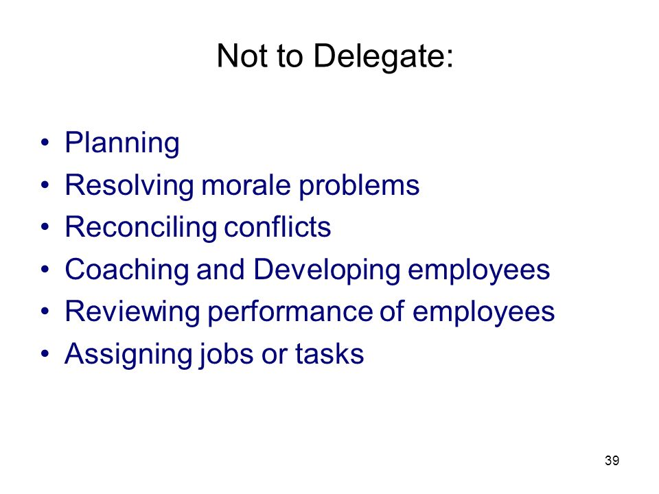 Not to Delegate: Planning Resolving morale problems