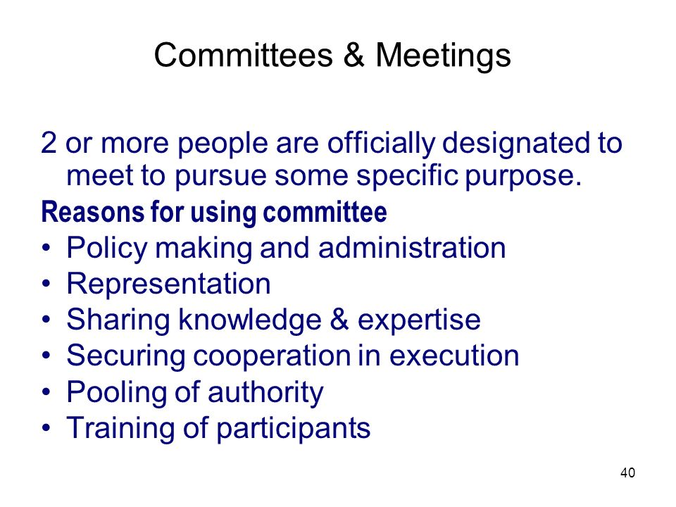 3/25/2017 Committees & Meetings. 2 or more people are officially designated to meet to pursue some specific purpose.