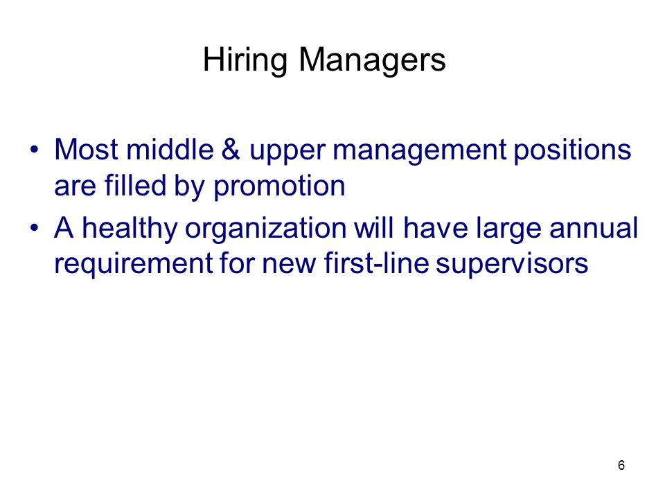 3/25/2017 Hiring Managers. Most middle & upper management positions are filled by promotion.