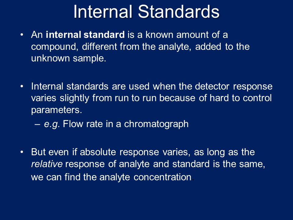 Internal Standards An internal standard is a known amount of a compound, different from the analyte, added to the unknown sample.