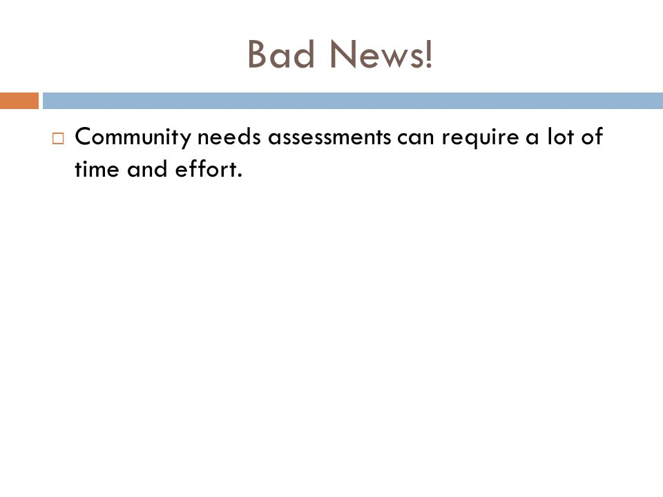 Bad News! Community needs assessments can require a lot of time and effort.