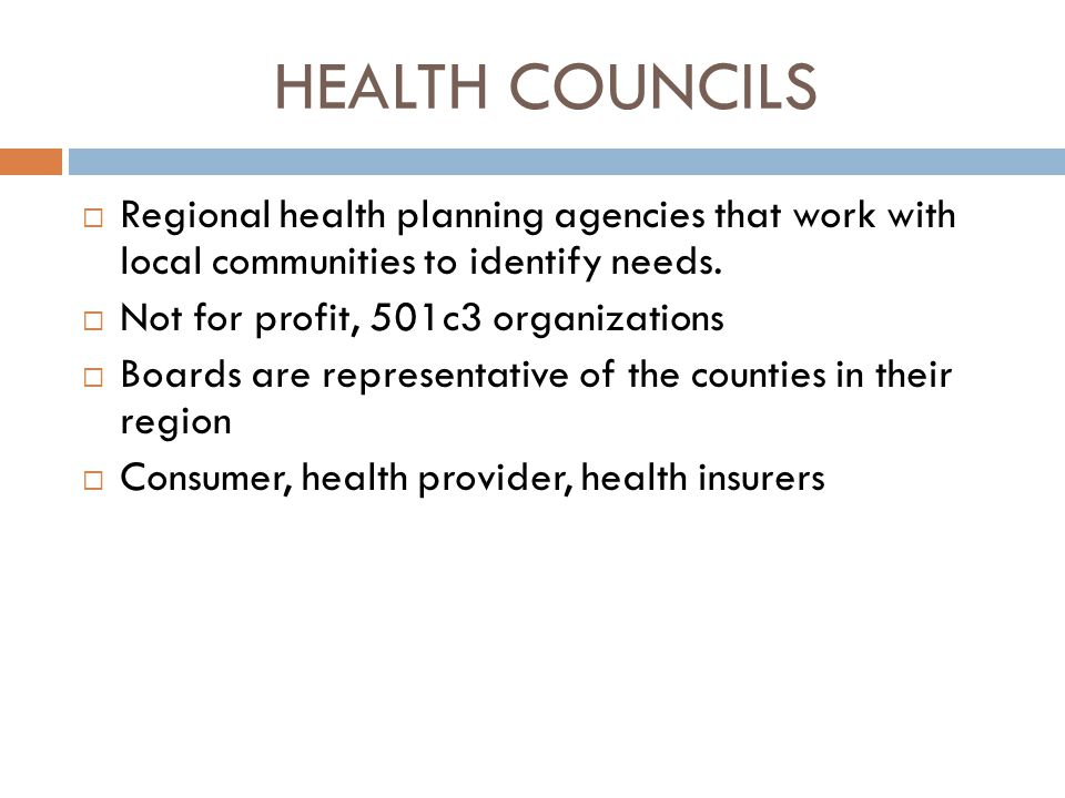 HEALTH COUNCILS Regional health planning agencies that work with local communities to identify needs.