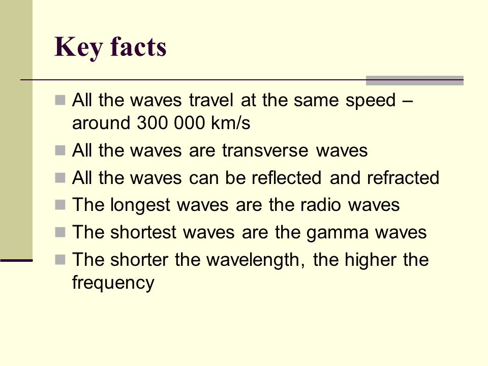 Key facts All the waves travel at the same speed – around km/s