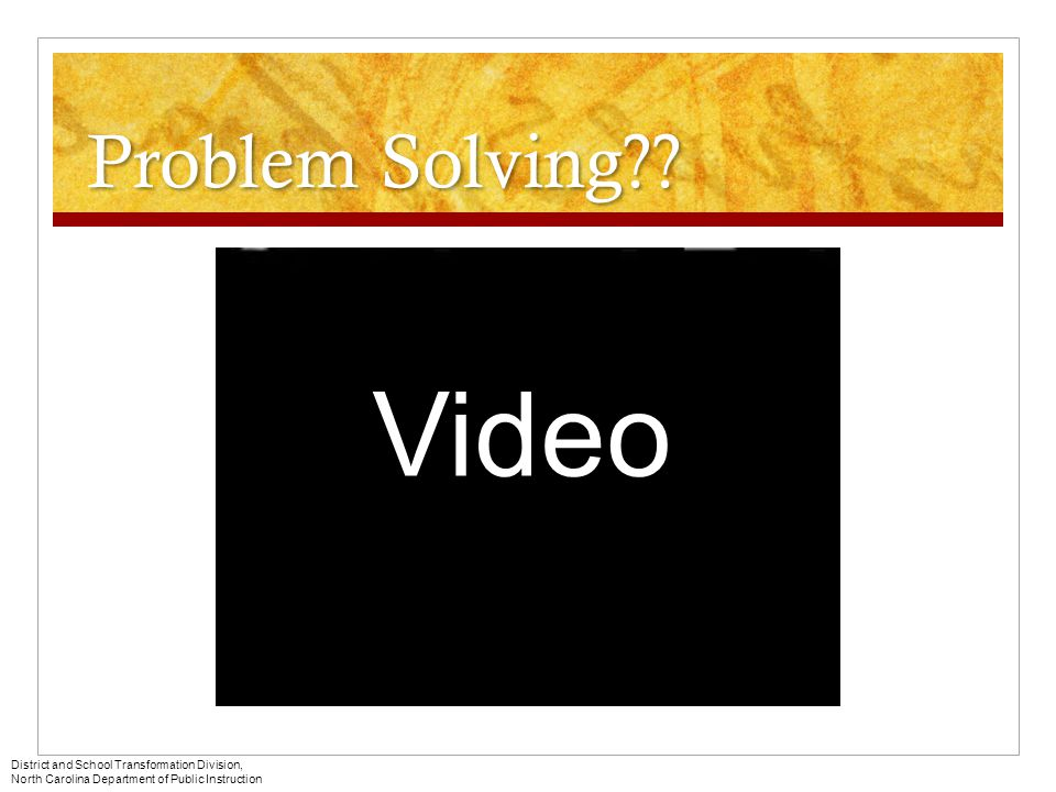 Video Problem Solving District and School Transformation Division,