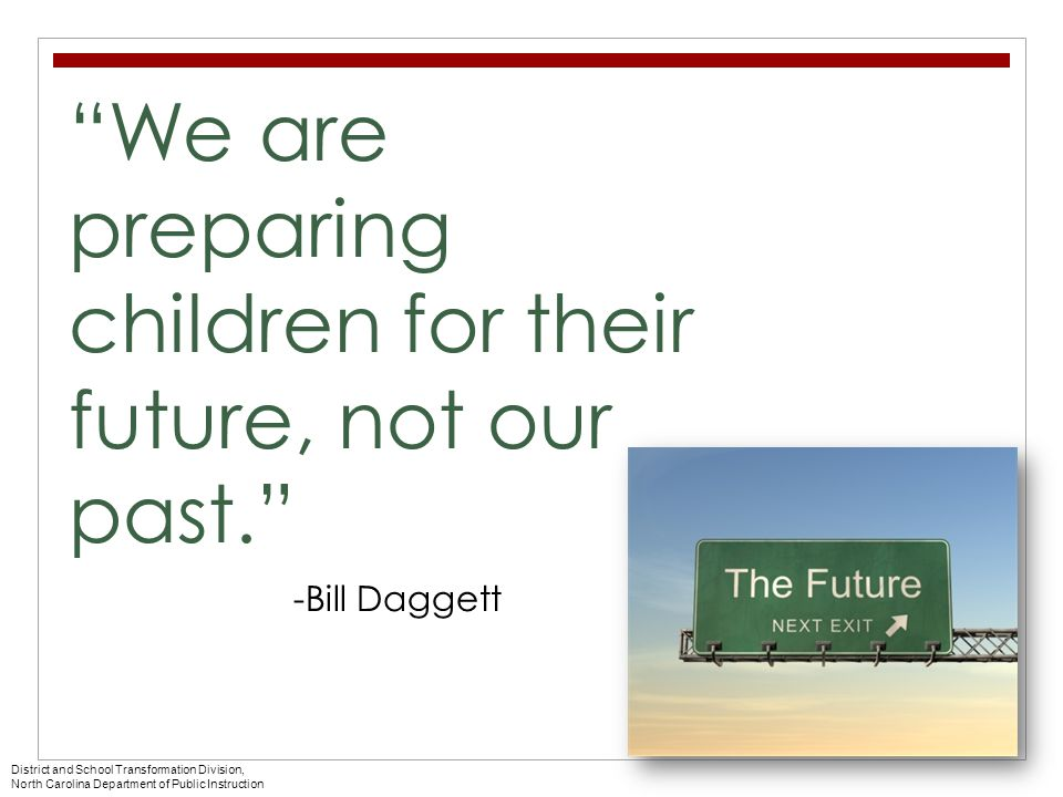 We are preparing children for their future, not our past.