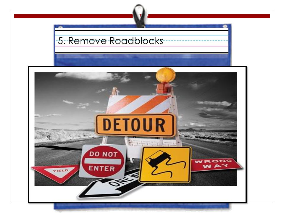5. Remove Roadblocks
