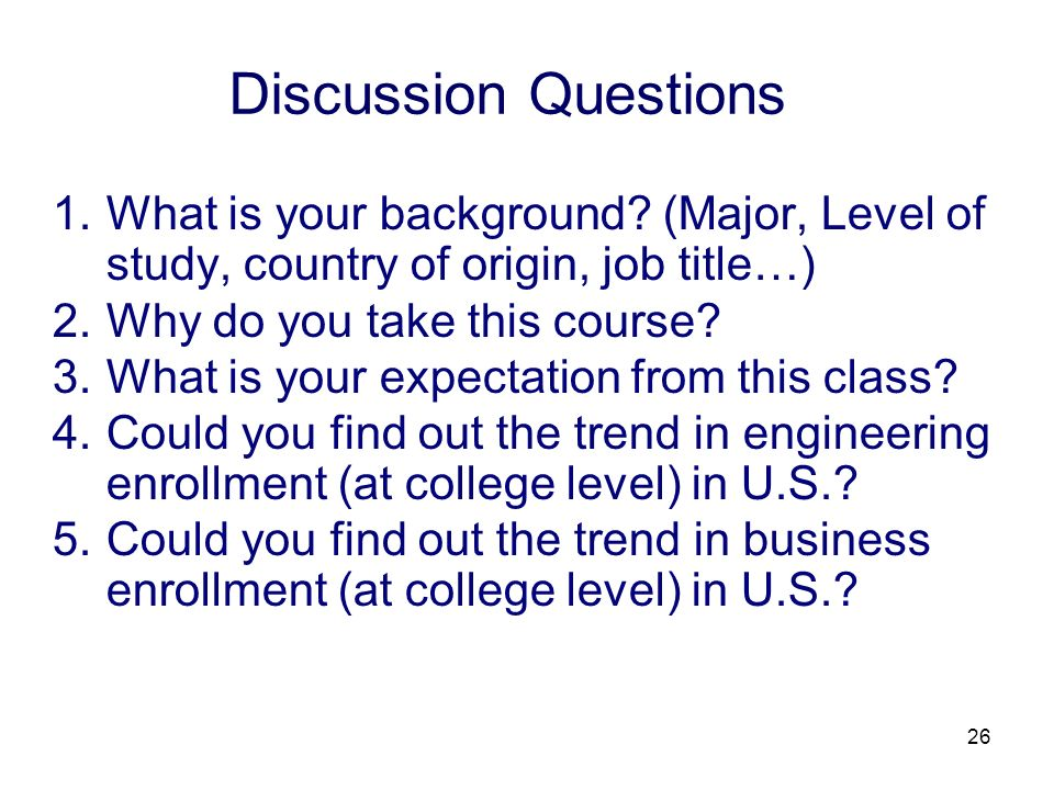 Discussion Questions What is your background (Major, Level of study, country of origin, job title…)