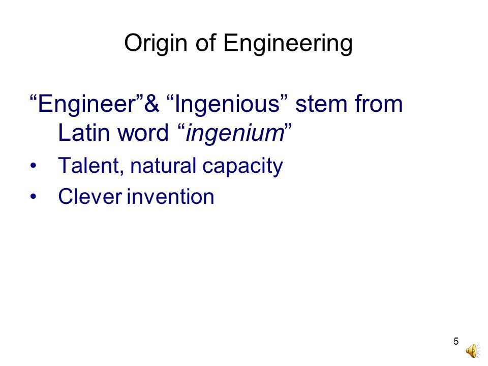 Engineer & Ingenious stem from Latin word ingenium