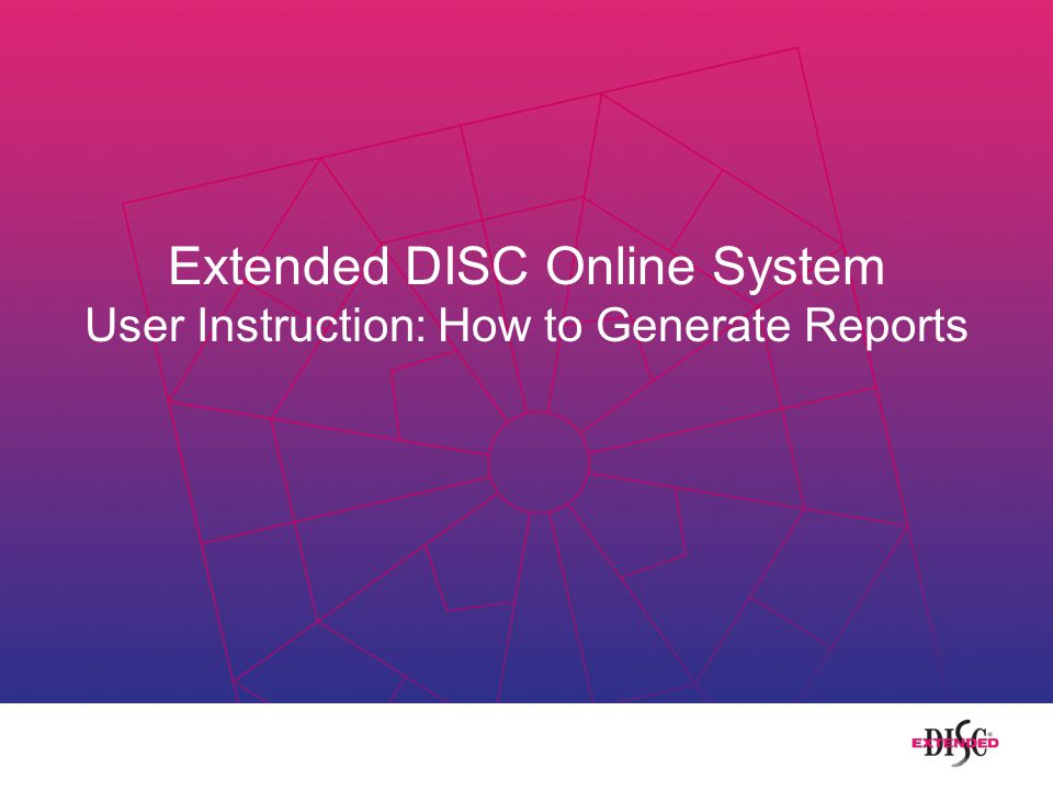 Extended DISC Online System User Instruction: How to Generate Reports