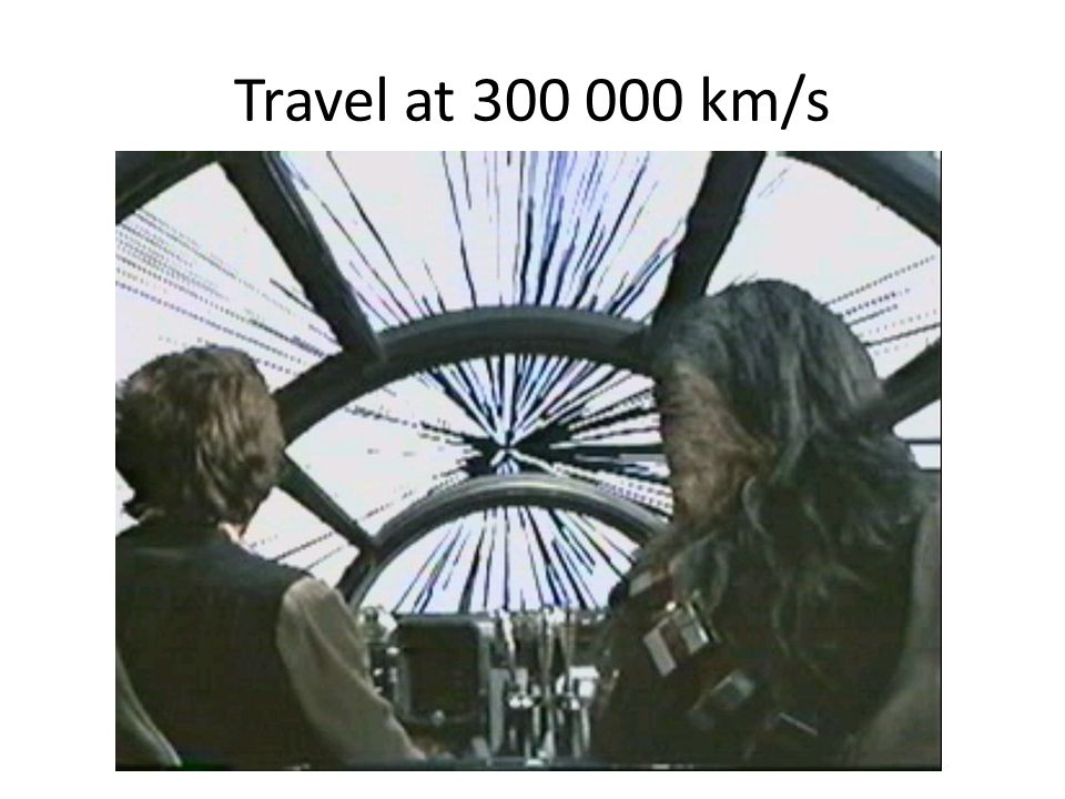 Travel at 300 000 km/s