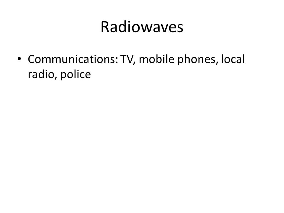 Radiowaves Communications: TV, mobile phones, local radio, police