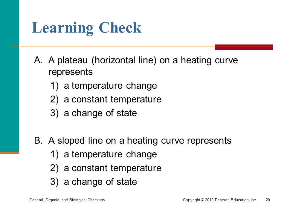 Learning Check A. A plateau (horizontal line) on a heating curve represents. 1) a temperature change.