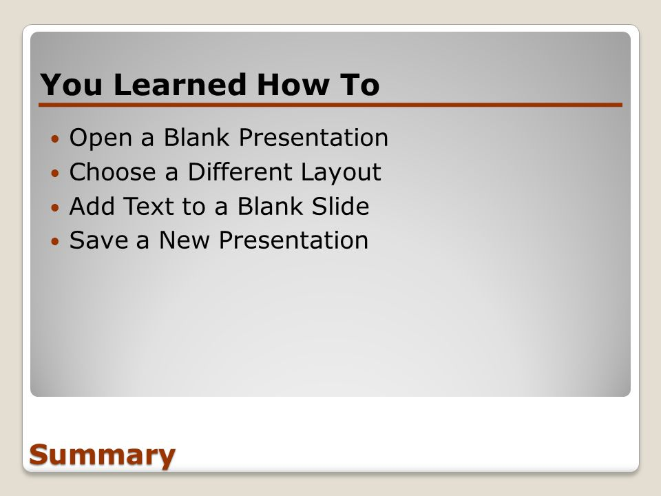 You Learned How To Summary Open a Blank Presentation