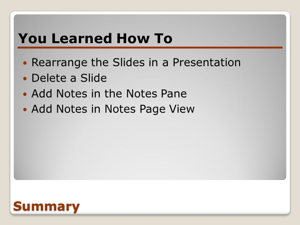 You Learned How To Summary Rearrange the Slides in a Presentation