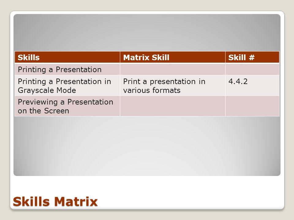 Skills Matrix Skills Matrix Skill Skill # Printing a Presentation
