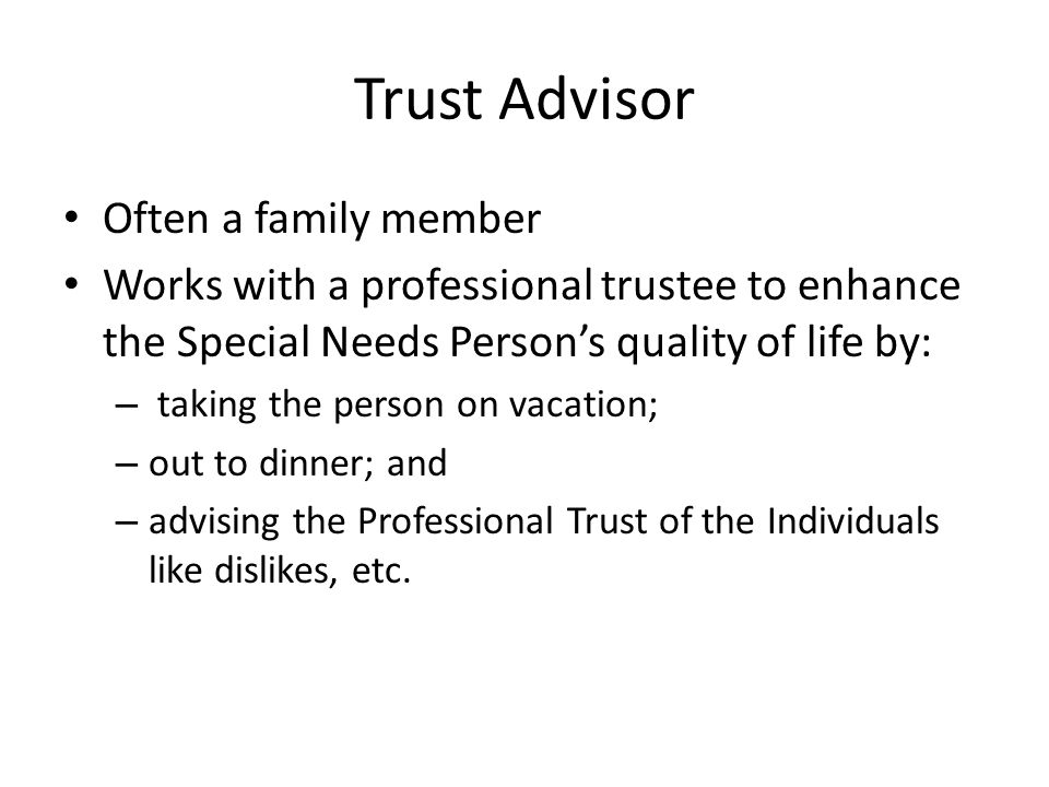 Trust Advisor Often a family member