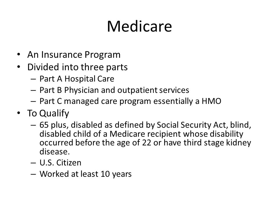 Medicare An Insurance Program Divided into three parts To Qualify