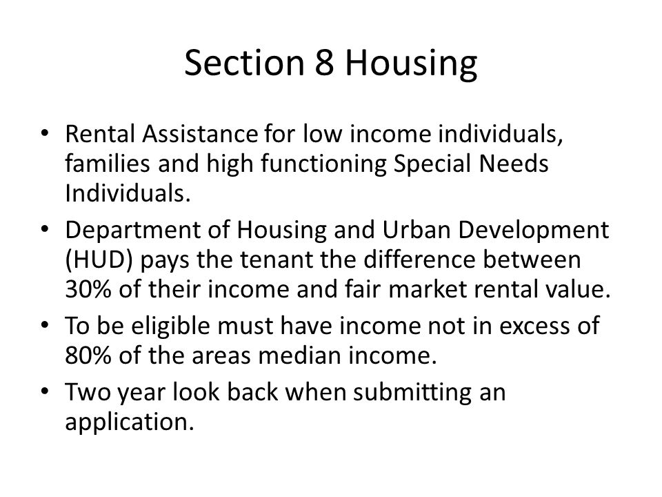 Section 8 Housing Rental Assistance for low income individuals, families and high functioning Special Needs Individuals.