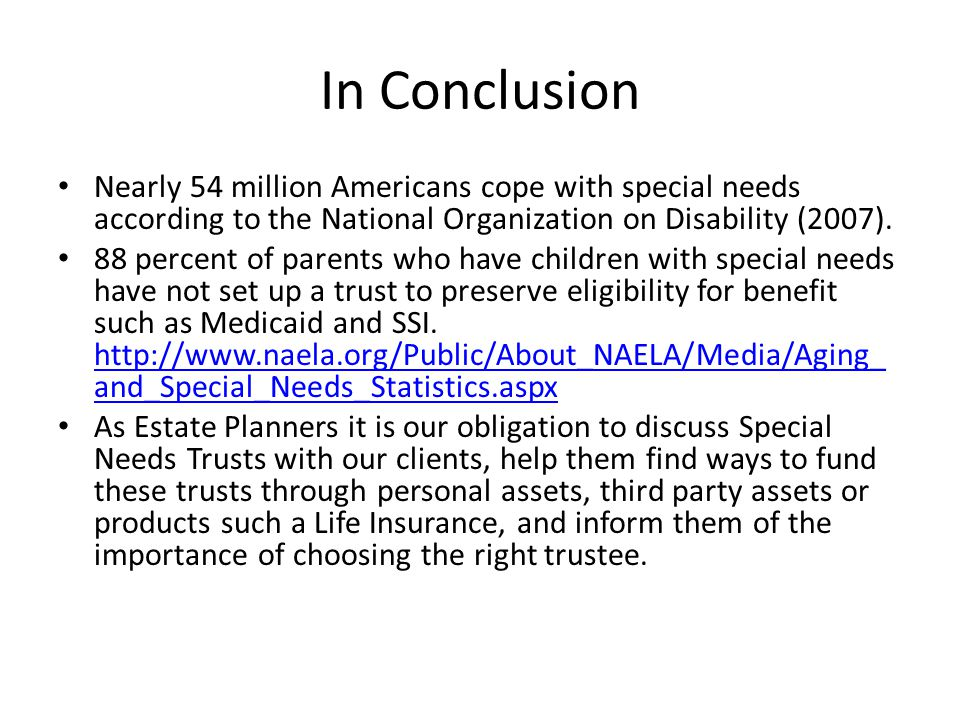 In Conclusion Nearly 54 million Americans cope with special needs according to the National Organization on Disability (2007).