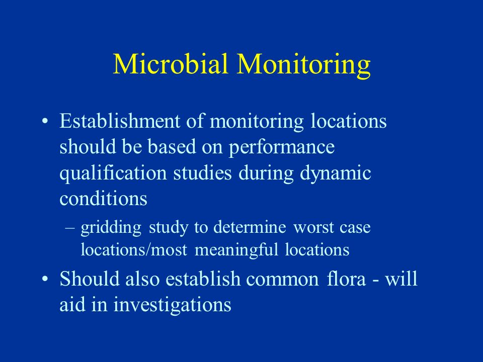 Microbial Monitoring Establishment of monitoring locations should be based on performance qualification studies during dynamic conditions.