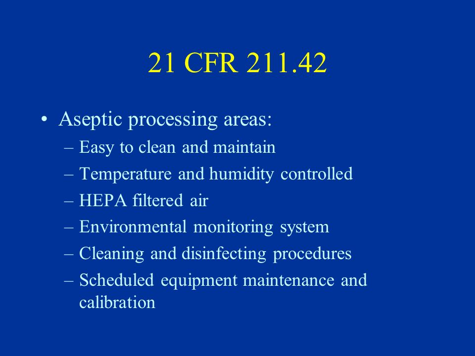 21 CFR 211.42 Aseptic processing areas: Easy to clean and maintain