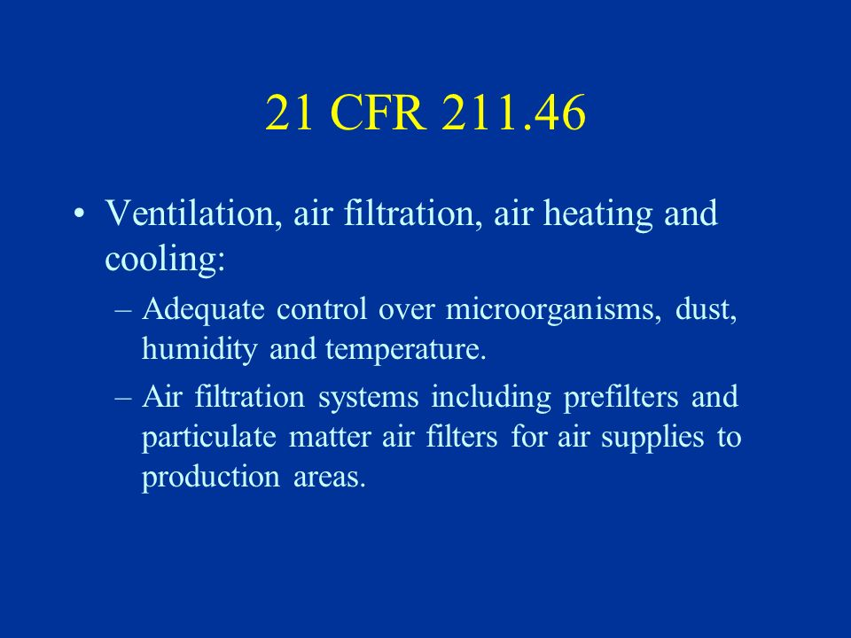 21 CFR 211.46 Ventilation, air filtration, air heating and cooling: