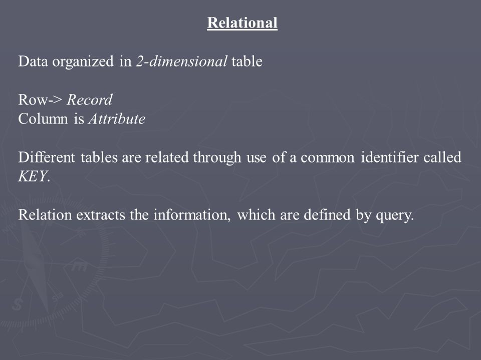 RelationalData organized in 2-dimensional table. Row-> Record. Column is Attribute.