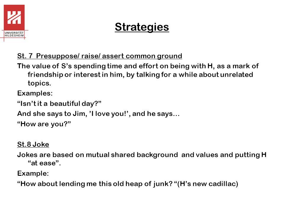 Strategies St. 7 Presuppose/ raise/ assert common ground