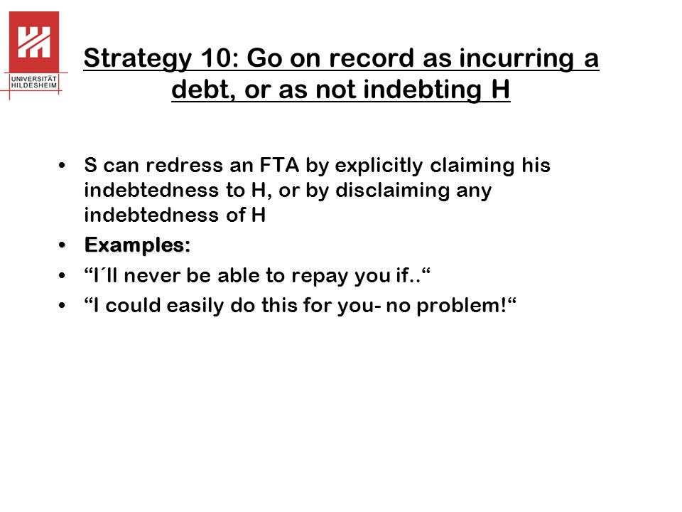 Strategy 10: Go on record as incurring a debt, or as not indebting H