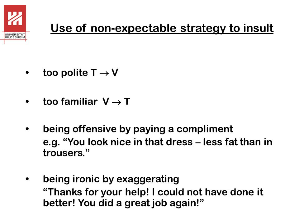 Use of non-expectable strategy to insult