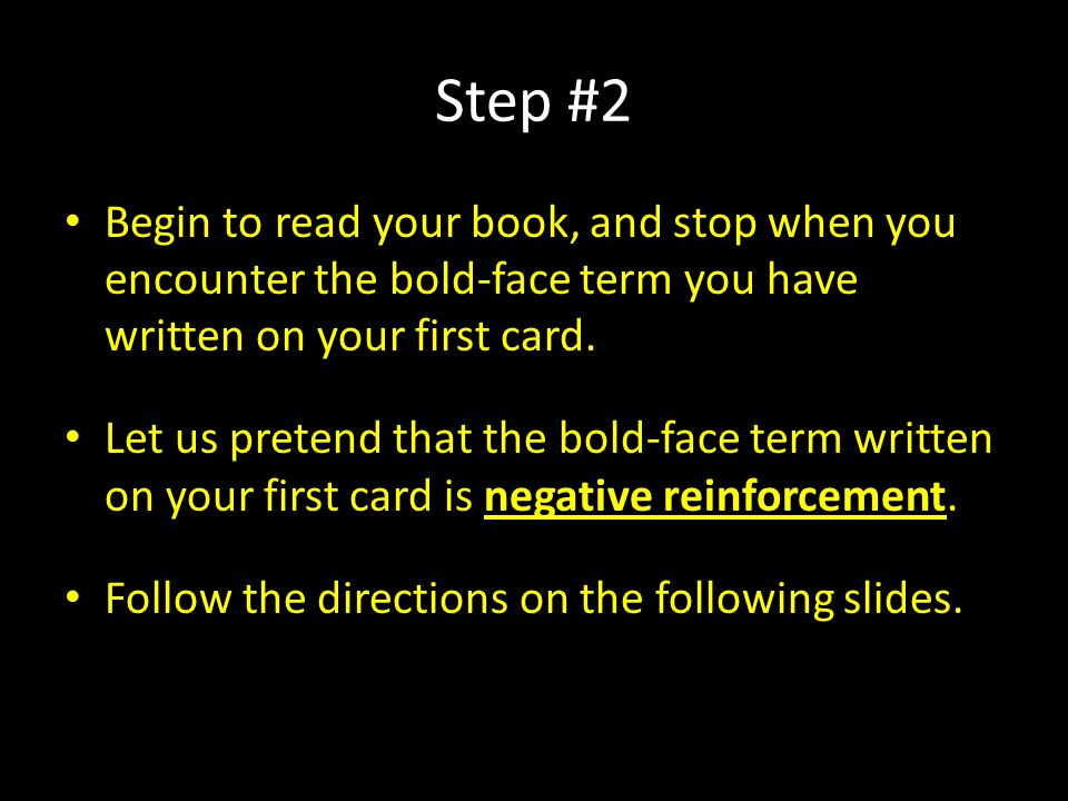 Step #2 Begin to read your book, and stop when you encounter the bold-face term you have written on your first card.