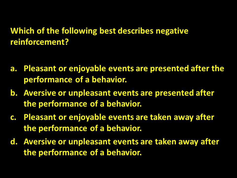 Which of the following best describes negative reinforcement